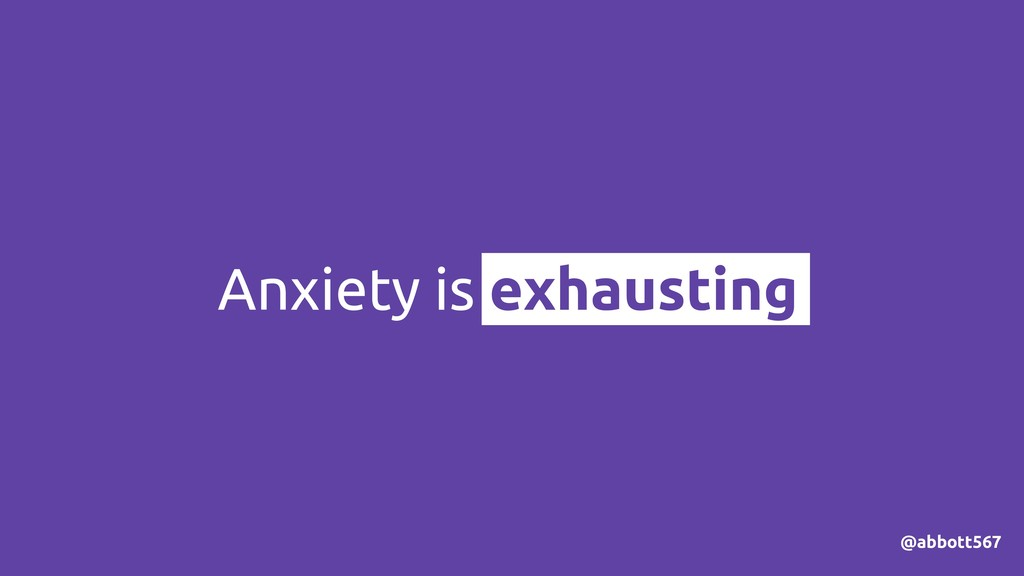 Anxiety is exhausting @abbott567