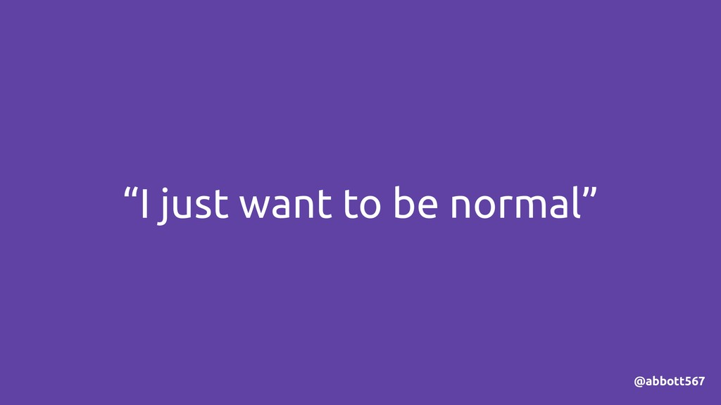 """""""I just want to be normal"""" @abbott567"""