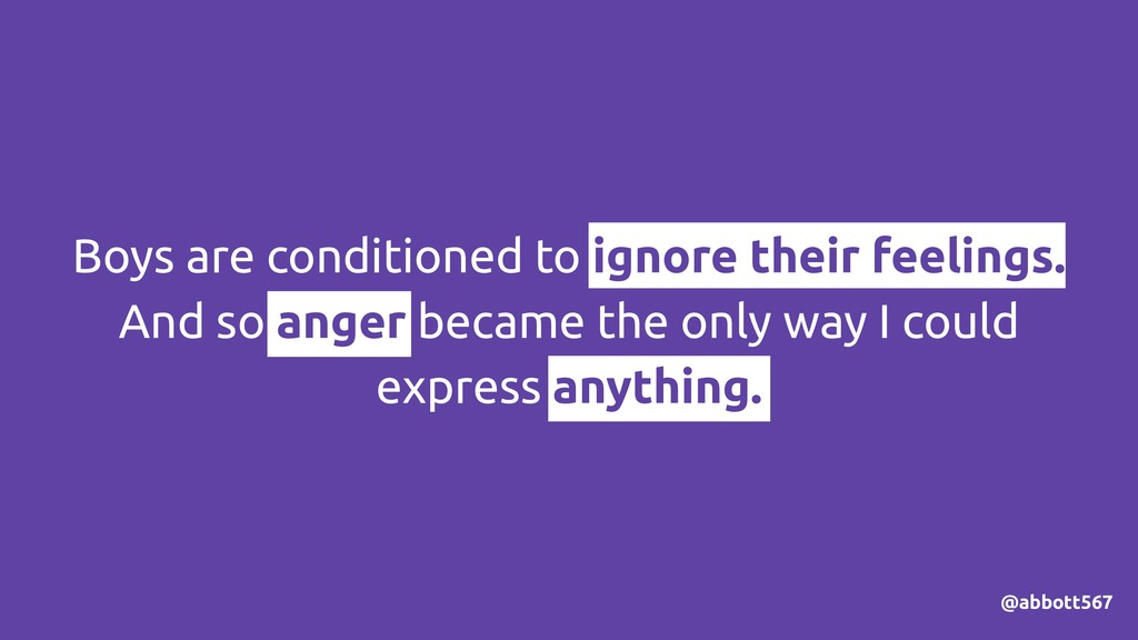 Boys are conditioned to ignore their feelings. ...