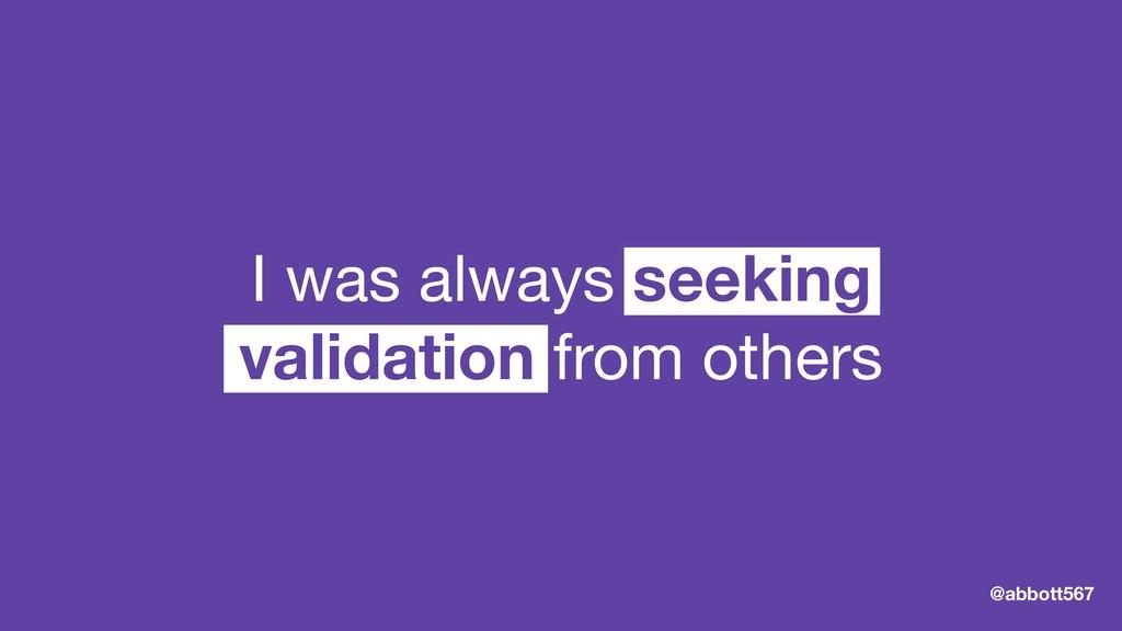@abbott567 I was always seeking  validation fro...