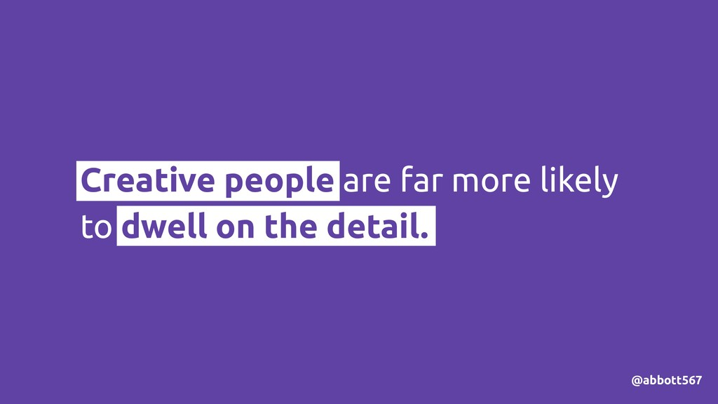 @abbott567 Creative people are far more likely ...