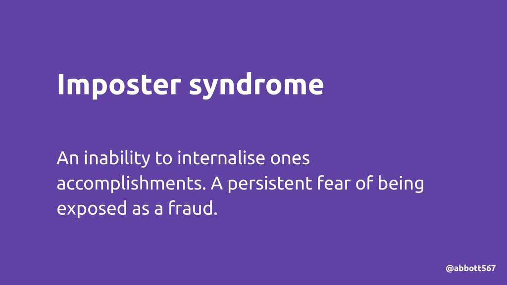 Imposter syndrome An inability to internalise o...
