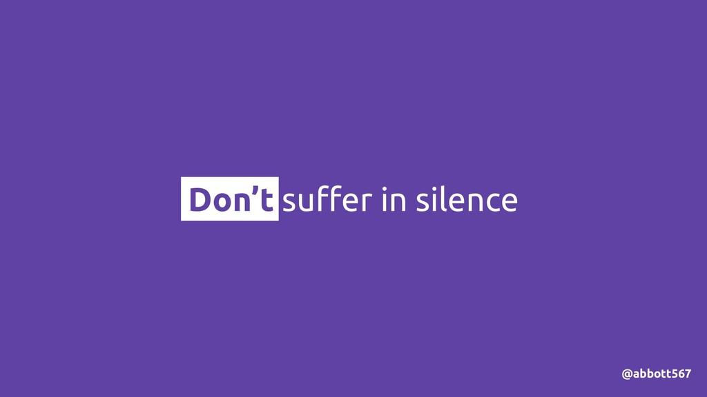Don't suffer in silence @abbott567