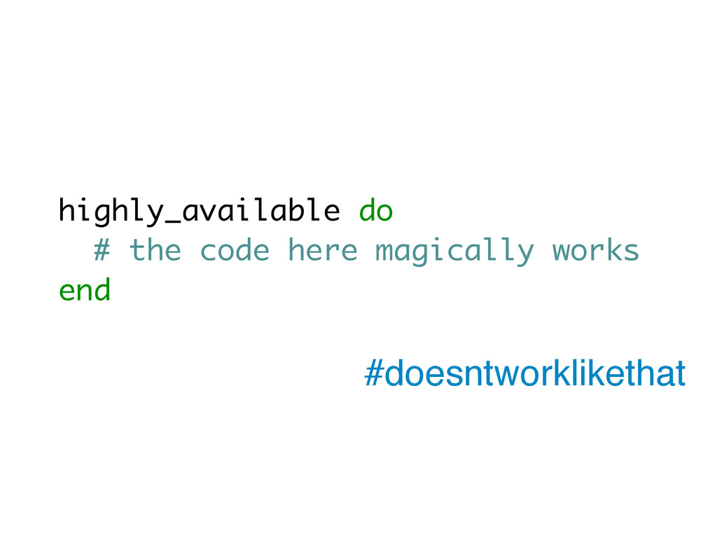 highly_available do # the code here magically w...