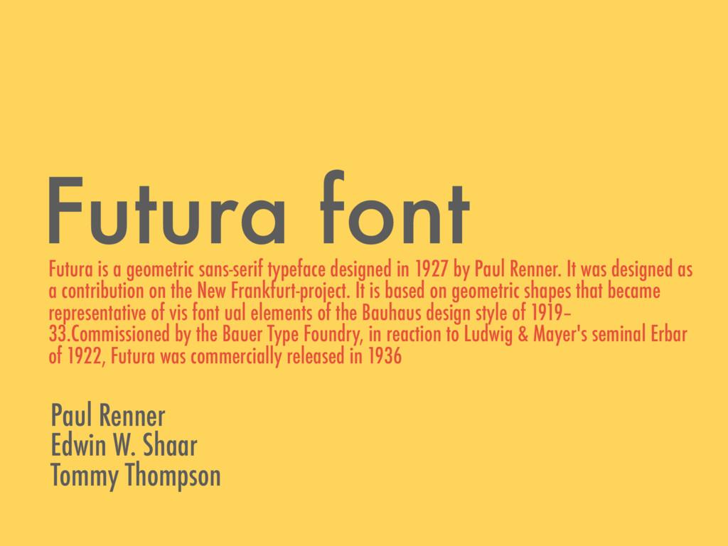 Futura font Futura is a geometric sans-serif ty...