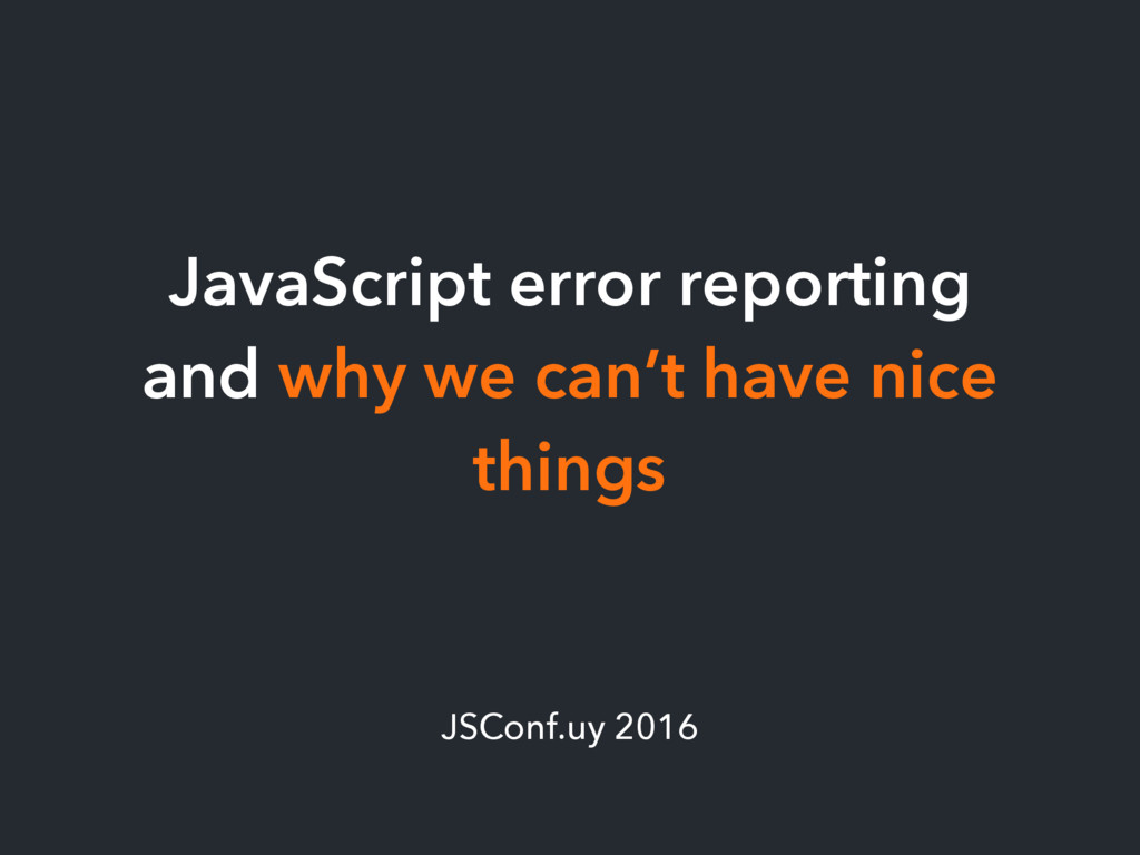 JavaScript error reporting and why we can't hav...