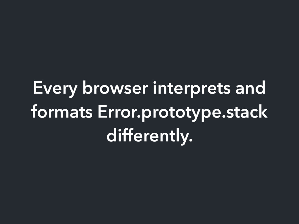 Every browser interprets and formats Error.prot...