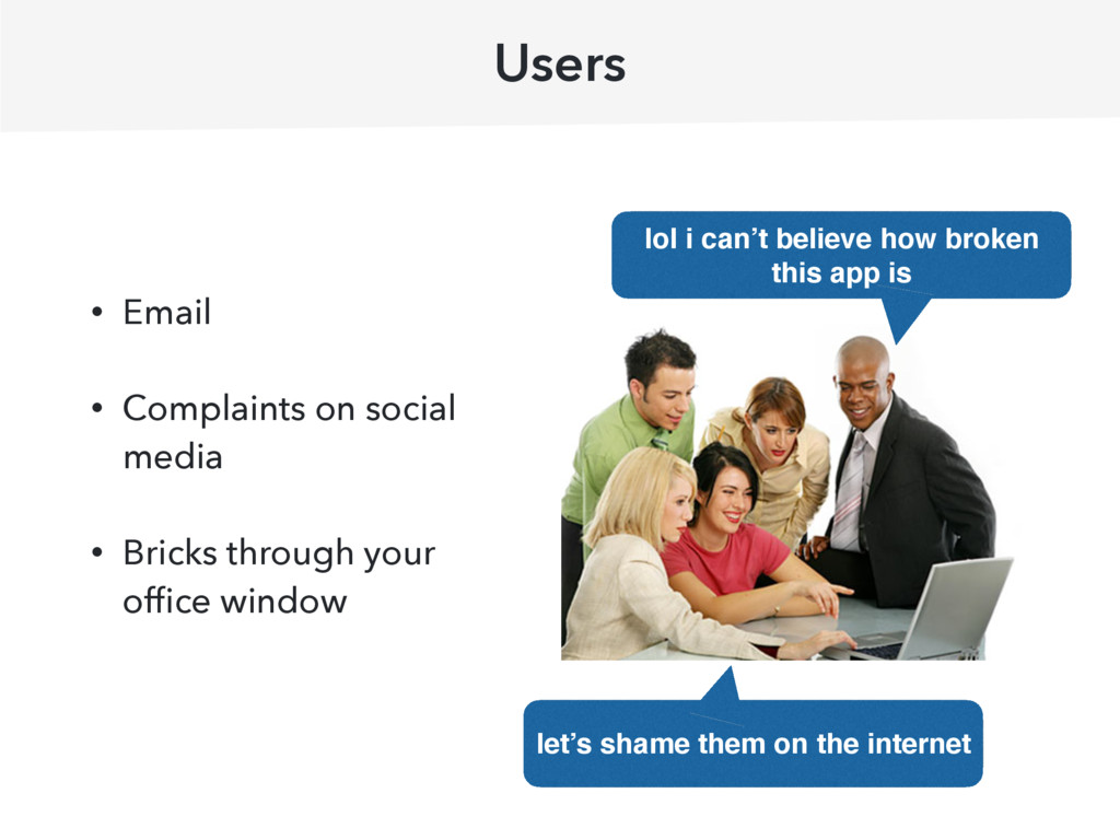 Users • Email • Complaints on social media • Br...