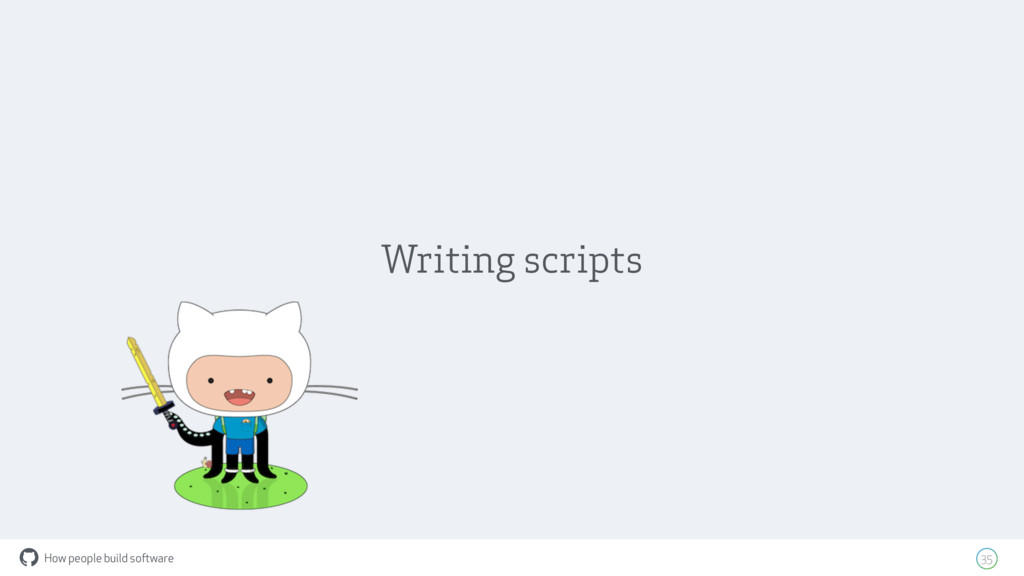 How people build software ! 35 Writing scripts