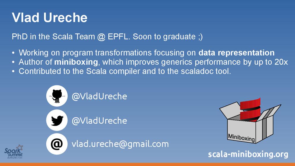 Vlad Ureche PhD in the Scala Team @ EPFL. Soon ...