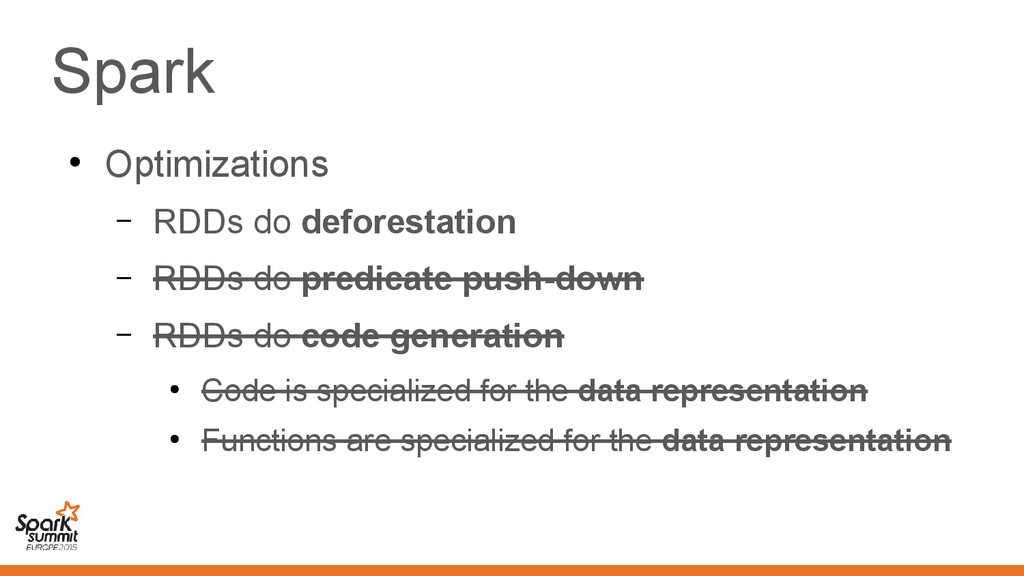 Spark ● Optimizations – RDDs do deforestation –...