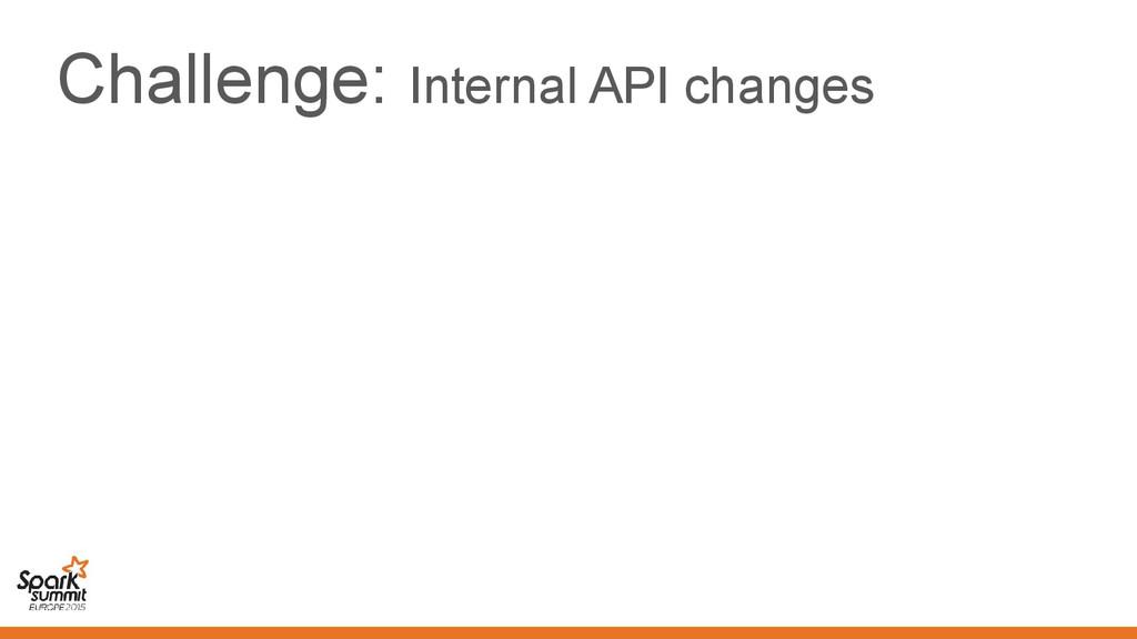 Challenge: Internal API changes