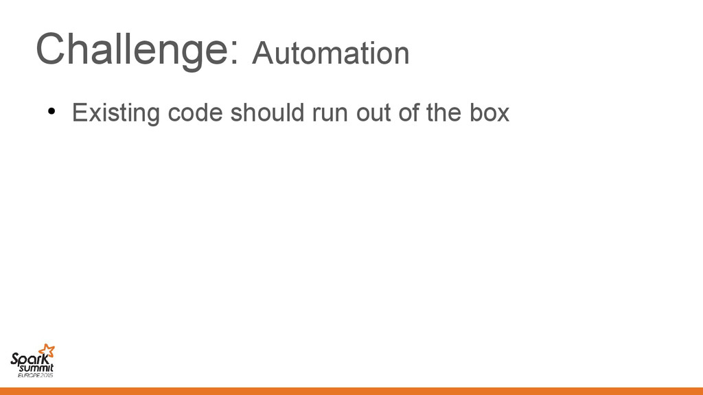 Challenge: Automation ● Existing code should ru...