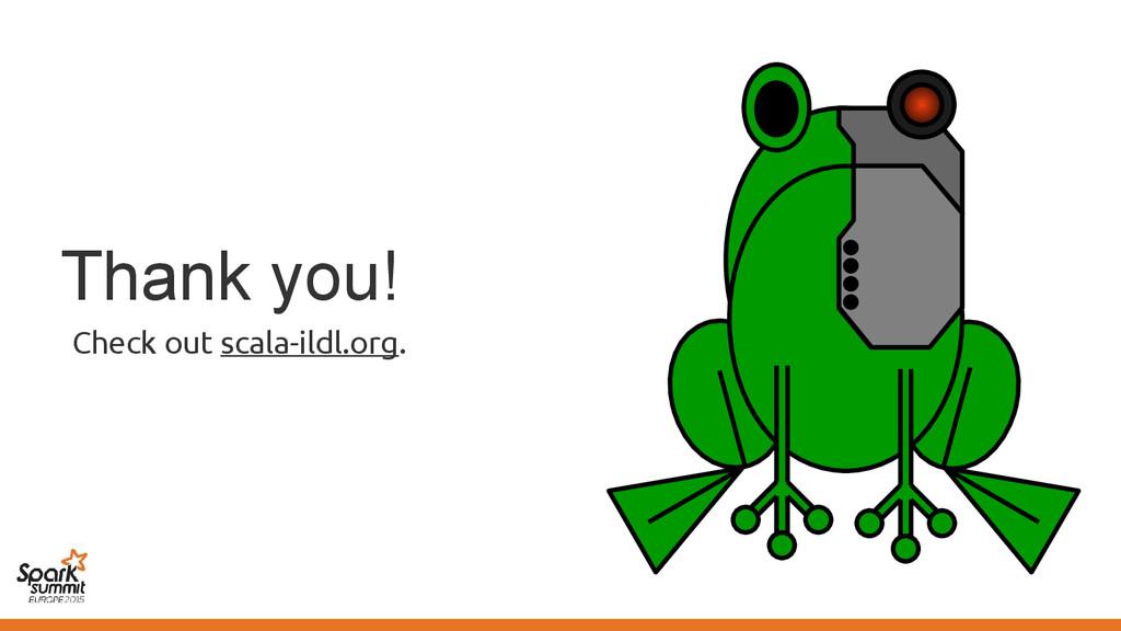 Thank you! Check out scala-ildl.org.