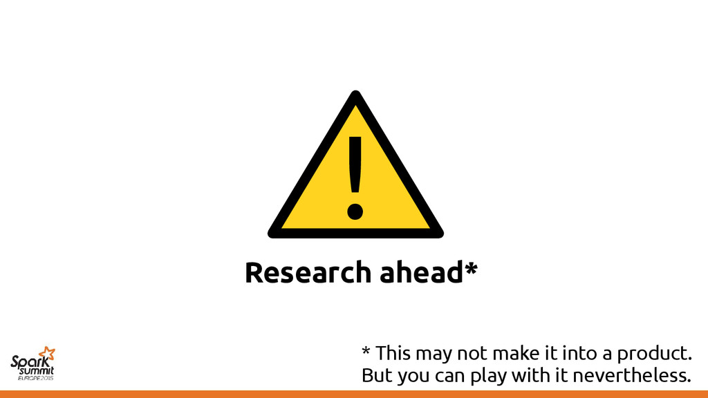 Research ahead* ! * This may not make it into a...