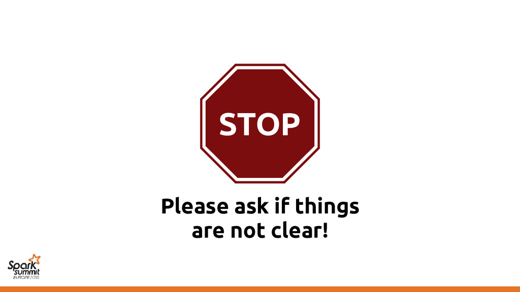 STOP Please ask if things are not clear!