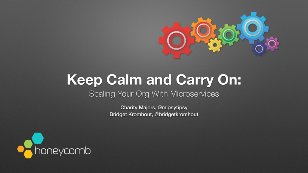 Keep Calm and Carry On: Scaling Your Org With M...