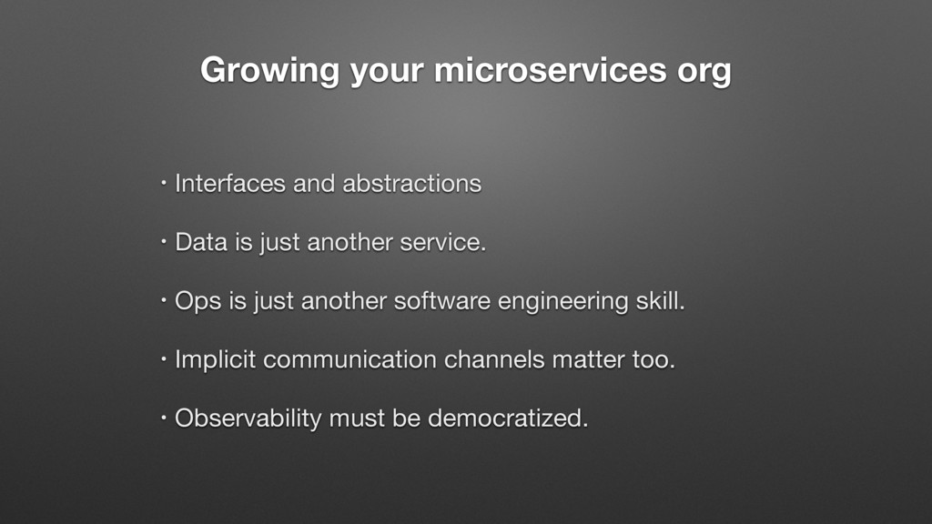 Growing your microservices org • Interfaces and...