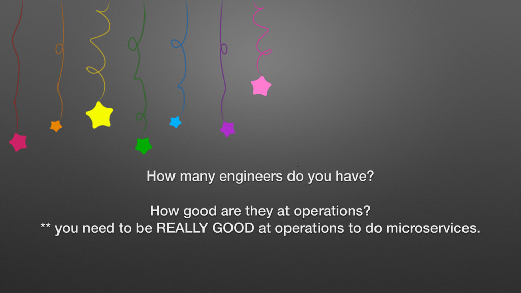 How many engineers do you have? How good are th...