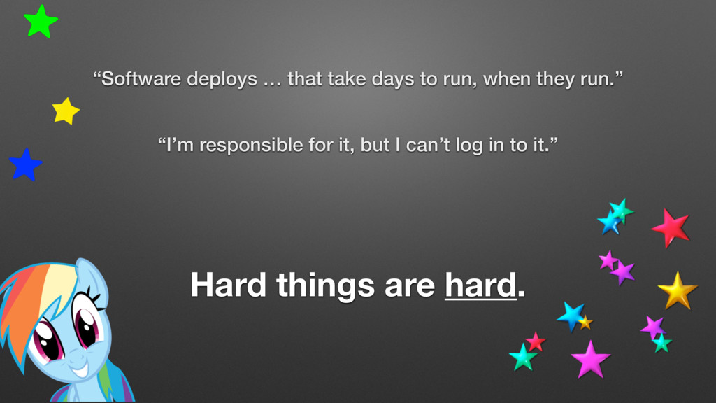 """Software deploys … that take days to run, when..."
