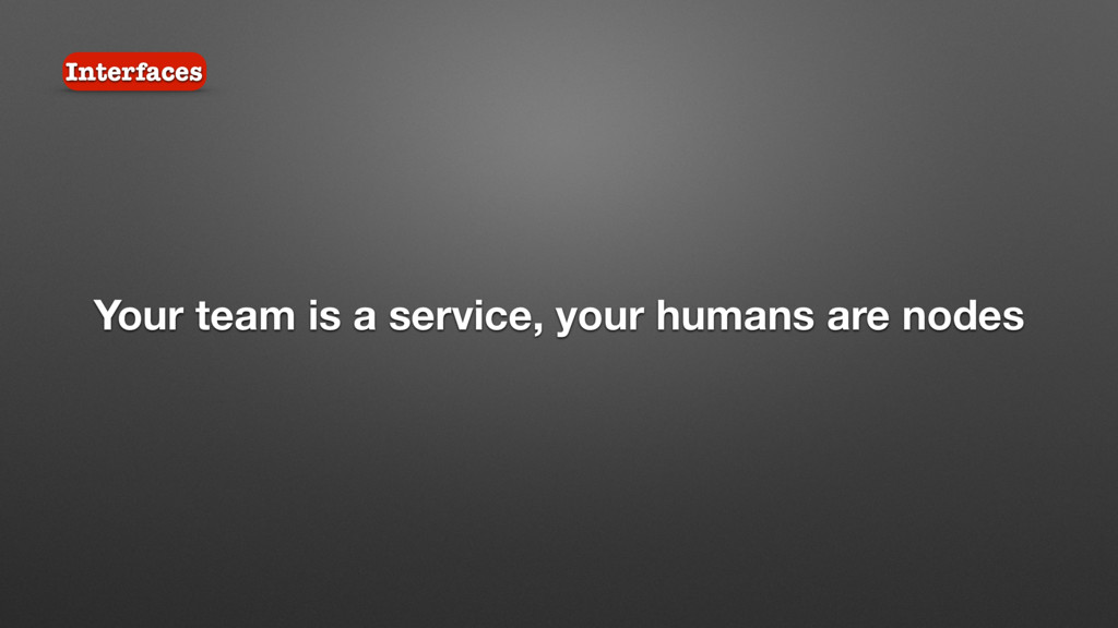 Your team is a service, your humans are nodes I...