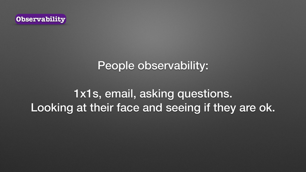 People observability: 1x1s, email, asking quest...