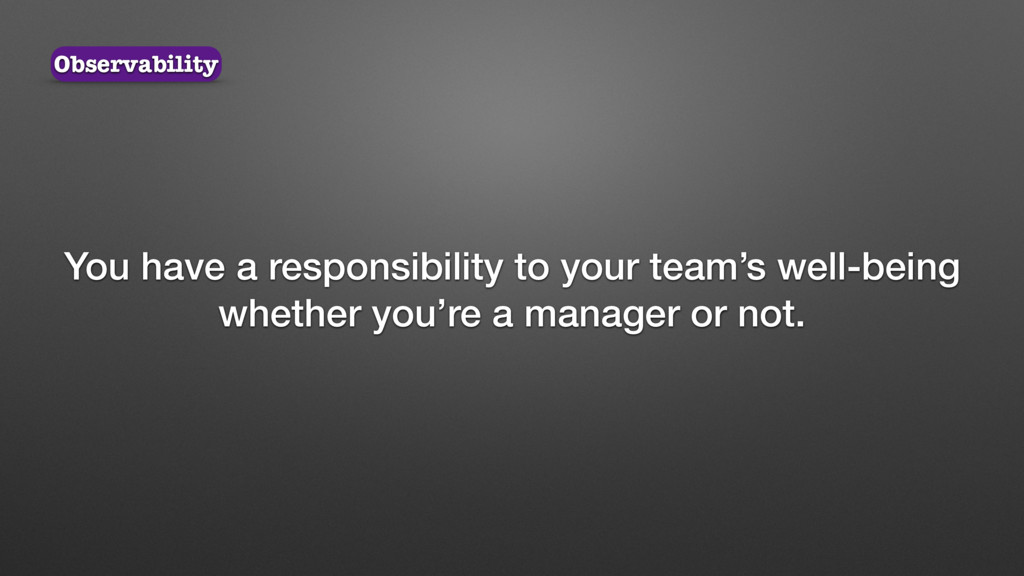 You have a responsibility to your team's well-b...