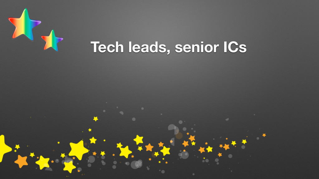 Tech leads, senior ICs