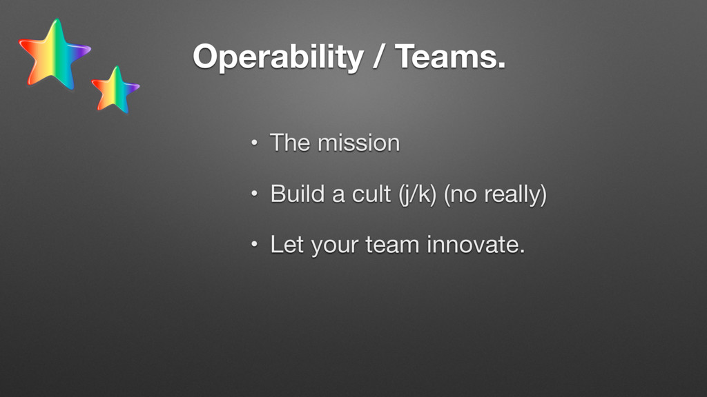 Operability / Teams. • The mission  • Build a c...