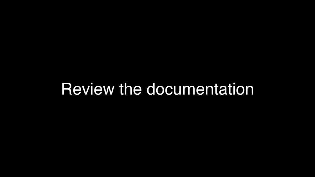Review the documentation