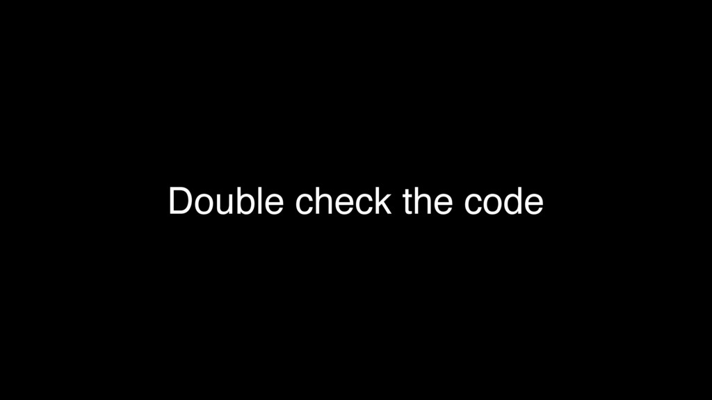 Double check the code