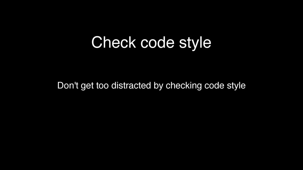 Check code style Don't get too distracted by ch...