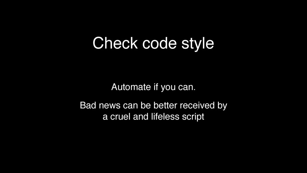 Check code style Automate if you can. Bad news ...