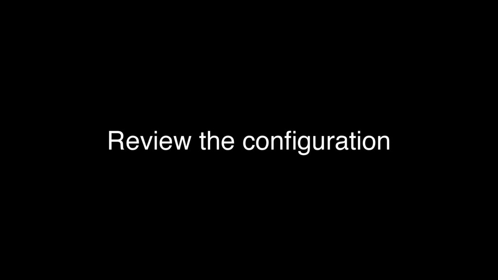 Review the configuration