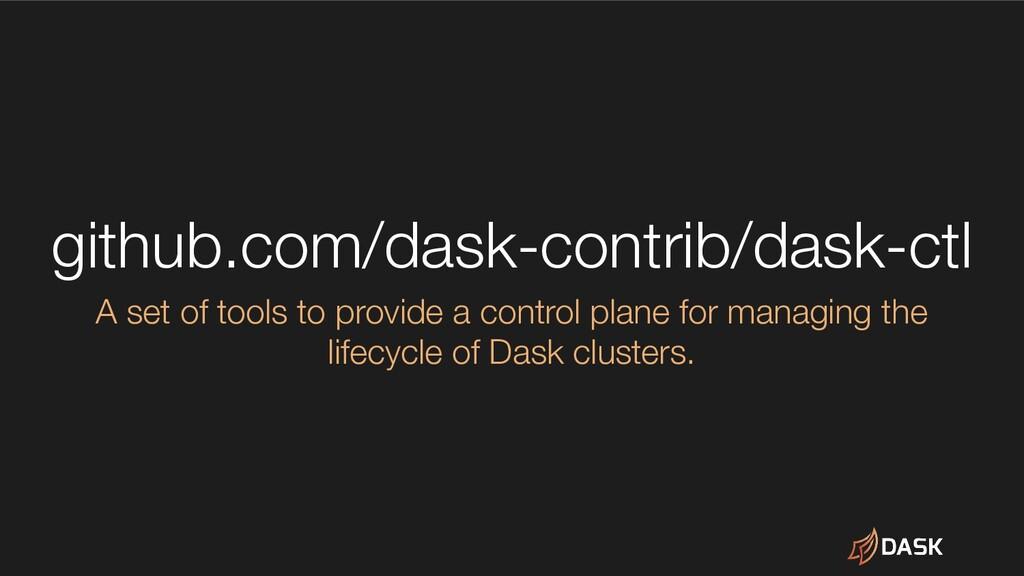 github.com/dask-contrib/dask-ctl A set of tools...