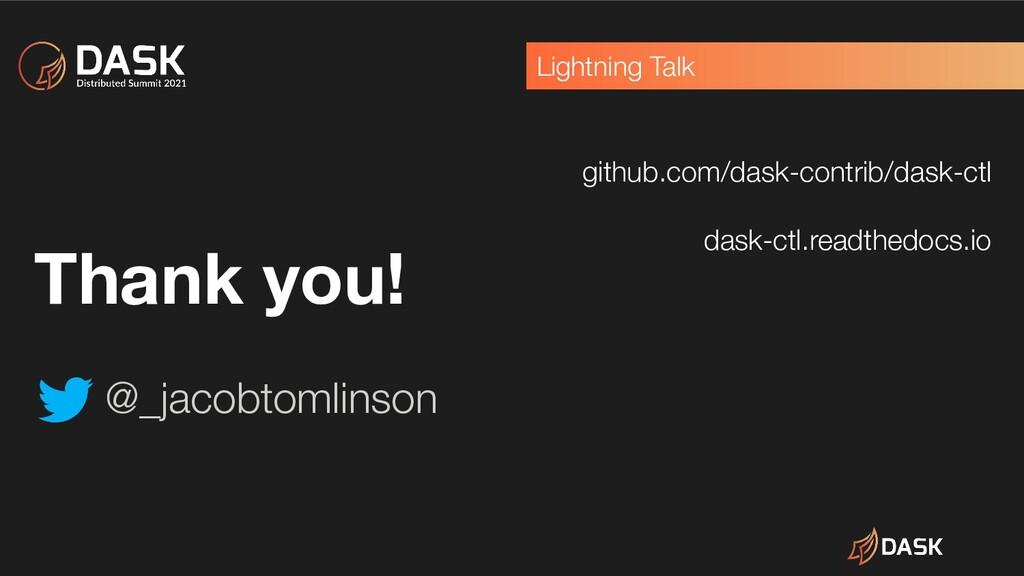 Lightning Talk Thank you! @_jacobtomlinson gith...
