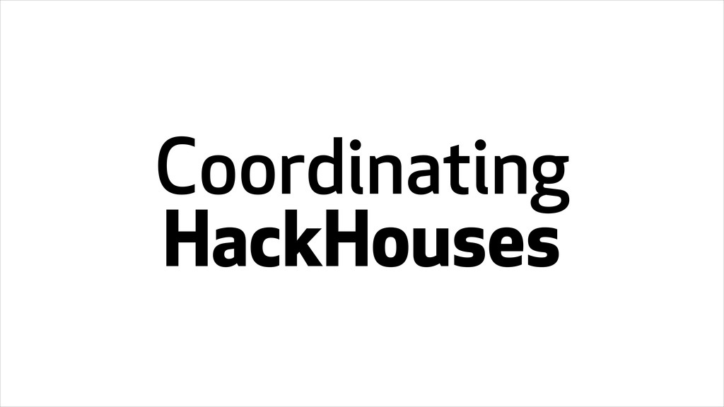 Coordinating HackHouses
