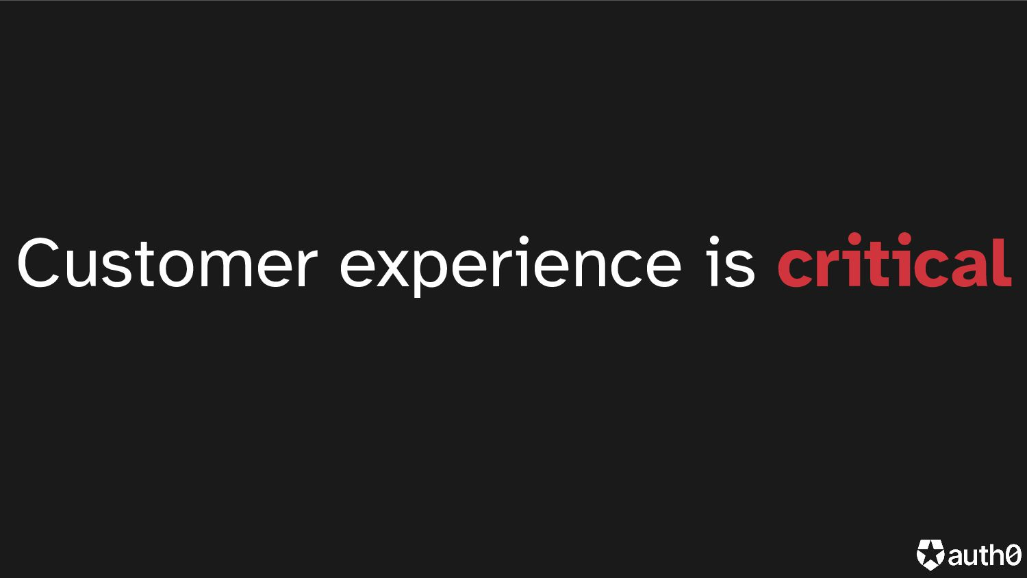 Customer experience is critical
