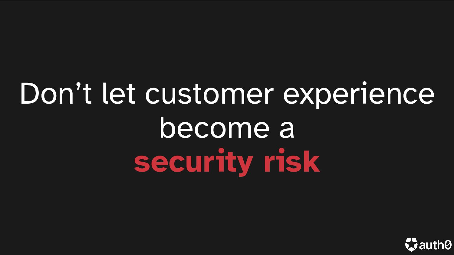 Don't let customer experience become a security...