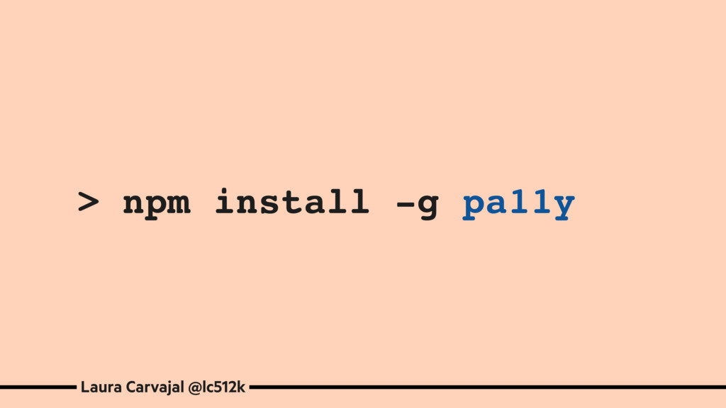 > npm install -g pa11y Laura Carvajal @lc512k