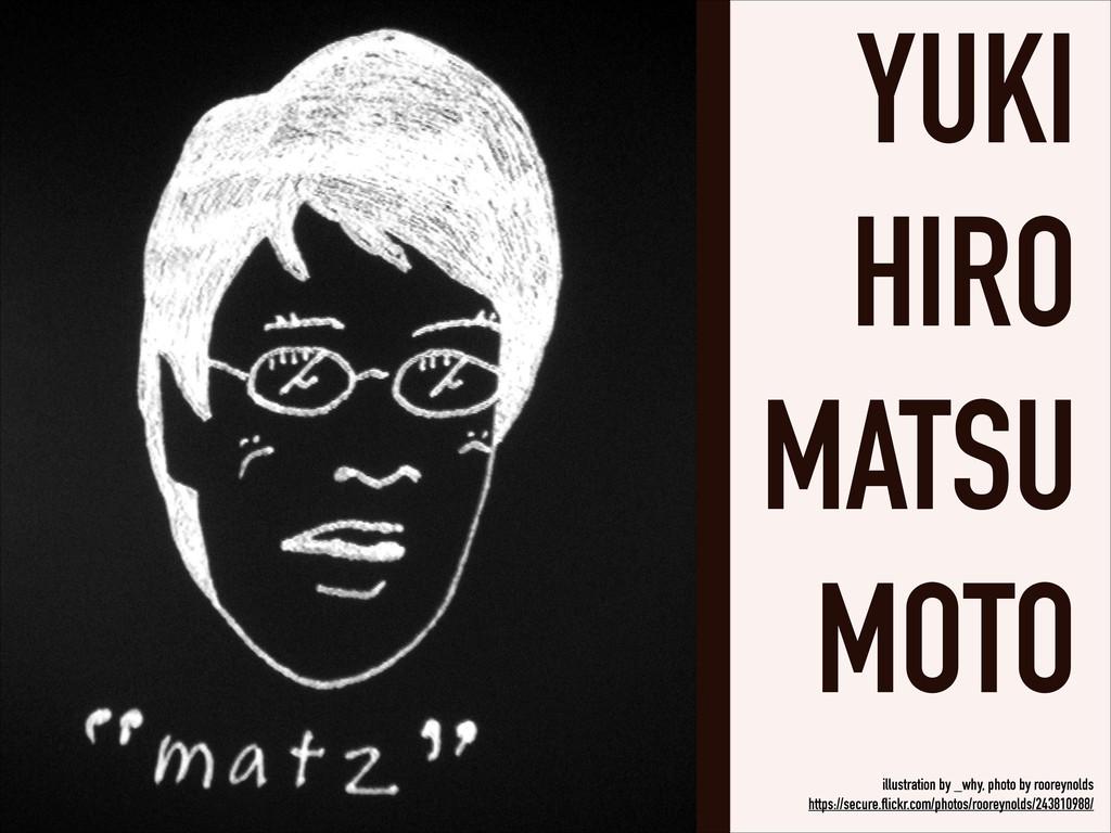 YUKI HIRO MATSU MOTO illustration by _why, pho...