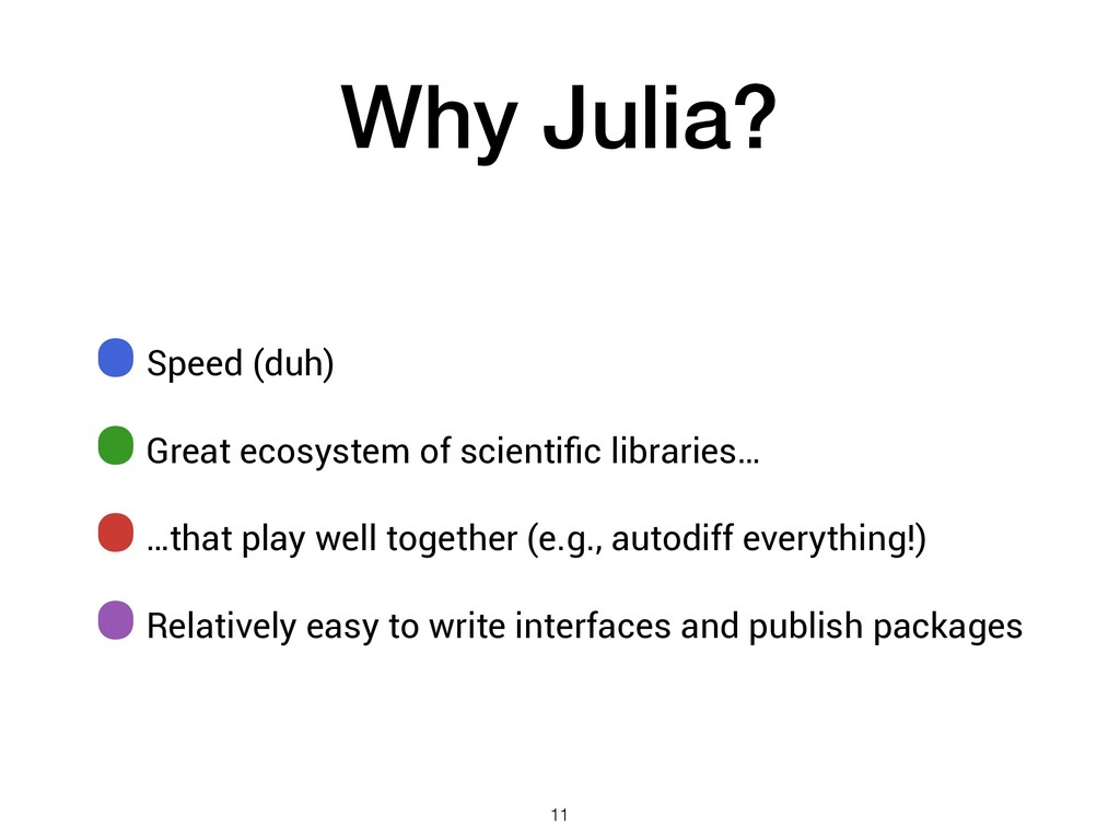 Why Julia? •Speed (duh) •Great ecosystem of sci...