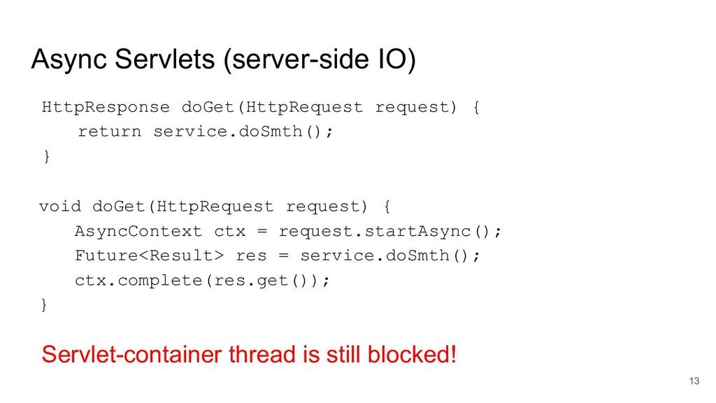 Async Servlets (server-side IO) void doGet(Http...