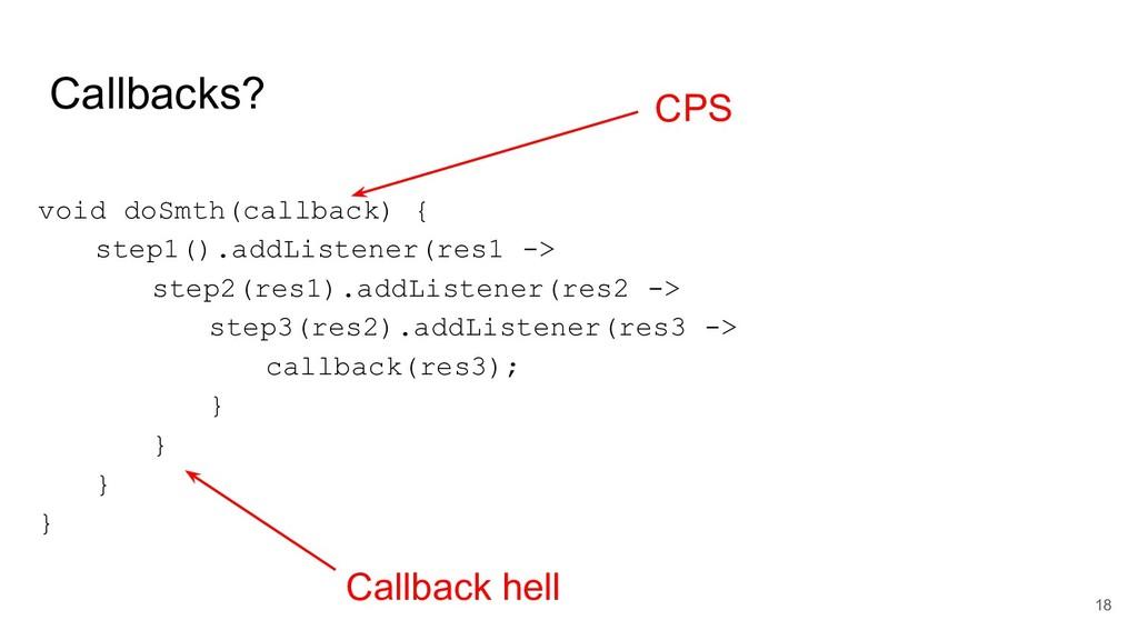 Callbacks? void doSmth(callback) { step1().addL...