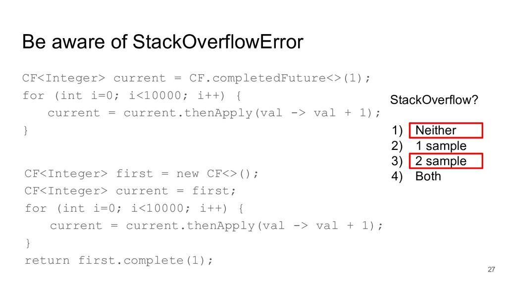 Be aware of StackOverflowError CF<Integer> curr...