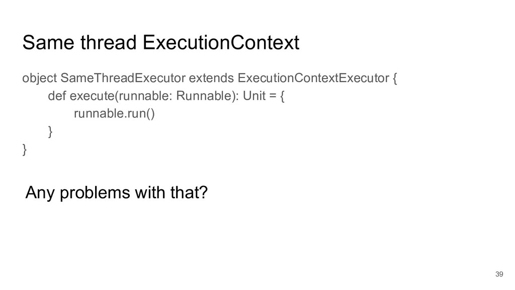 Same thread ExecutionContext object SameThreadE...