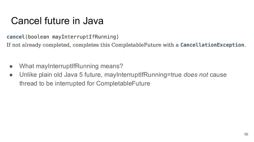 Cancel future in Java ● What mayInterruptIfRunn...