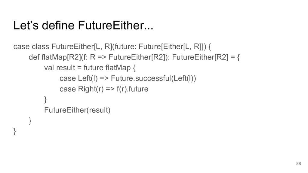 Let's define FutureEither... case class FutureE...