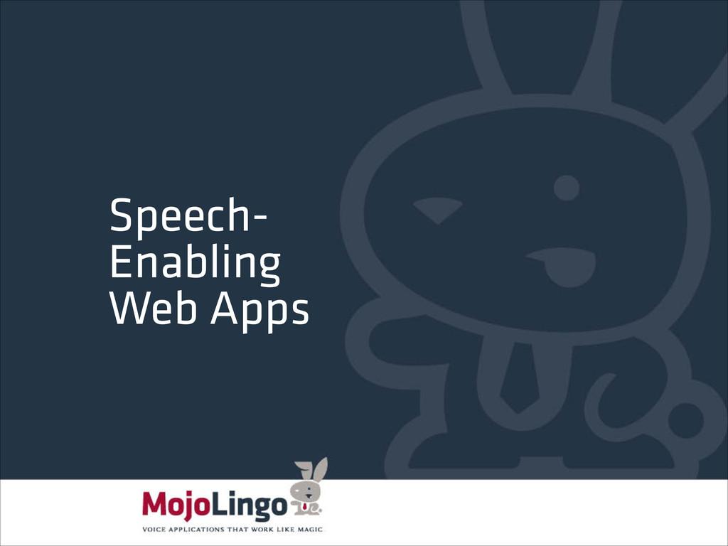 Speech- Enabling Web Apps