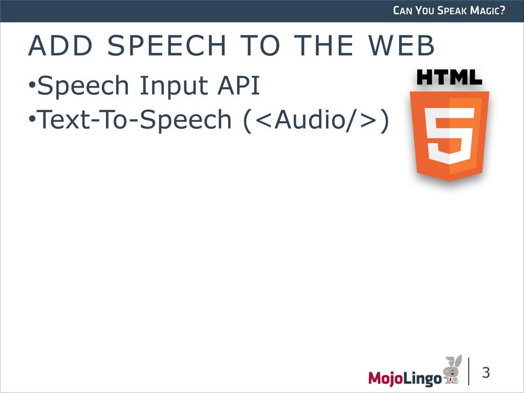 CAN YOU SPEAK MAGIC? ADD SPEECH TO THE WEB •Spe...